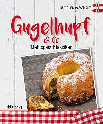 Gugelhupf & Co: Unsere Lieblingsgerichte. Mehlspeis-Klassiker: Ingrid Pernkopf u.a.;