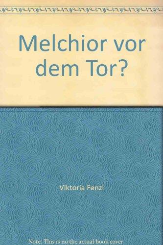 Melchior vor dem Tor?