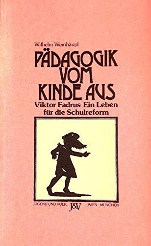 9783224153202: Pädagogik vom Kinde aus. Viktor Fadrus - Ein Leben für die Schulreform.