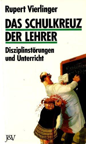 Das Schulkreuz der Lehrer: Disziplinstörungen und Unterricht von ...