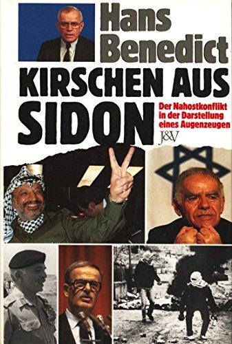 Kirschen aus Sidon Der Nahostkonflikt in der Darstellung eines Augenzeugen: Benedict Hans