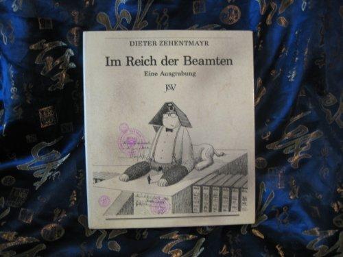 Im Reich der Beamten. Eine Ausgrabung.: Zehentmayr, Dieter.