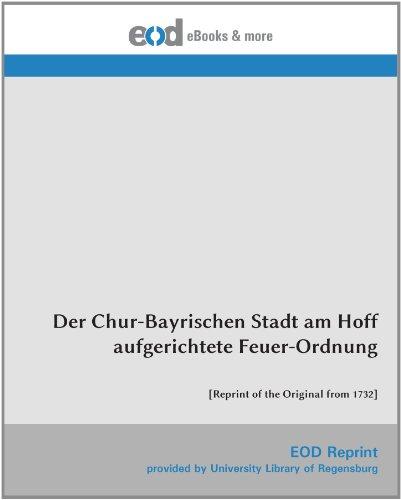 9783226007718: Der Chur-Bayrischen Stadt am Hoff aufgerichtete Feuer-Ordnung: [Reprint of the Original from 1732]