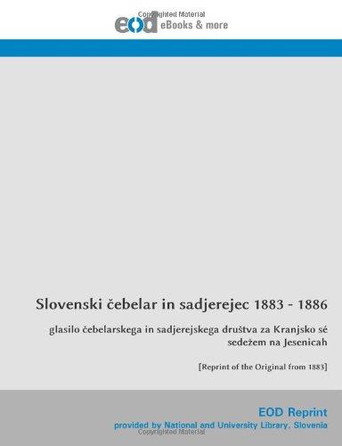 9783226008807: Slovenski čebelar in sadjerejec 1883 - 1886: glasilo čebelarskega in sadjerejskega društva za Kranjsko sé sedežem na Jesenicah [Reprint of the Original from 1883] (Slovene Edition)
