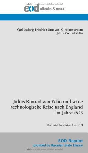 9783226010381: Julius Konrad von Yelin und seine technologische Reise nach England im Jahre 1825: [Reprint of the Original from 1919]