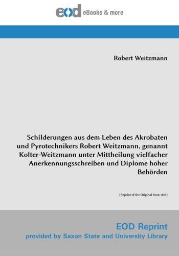 9783226011111: Schilderungen aus dem Leben des Akrobaten und Pyrotechnikers Robert Weitzmann, genannt Kolter-Weitzmann unter Mittheilung vielfacher ... Behörden: [Reprint of the Original from 1865]