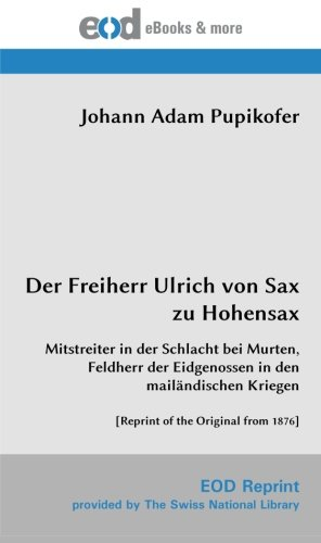 9783226011906: Der Freiherr Ulrich von  Sax zu Hohensax: Mitstreiter in der Schlacht bei Murten, Feldherr der Eidgenossen in den mail�ndischen Kriegen [Reprint of the Original from 1876]
