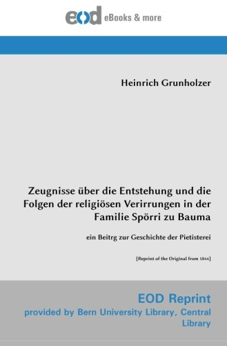 9783226012170: Zeugnisse über die Entstehung und die Folgen der religiösen Verirrungen in der Familie Spörri zu Bauma: ein Beitrg zur Geschichte der Pietisterei [Reprint of the Original from 1844] (German Edition)