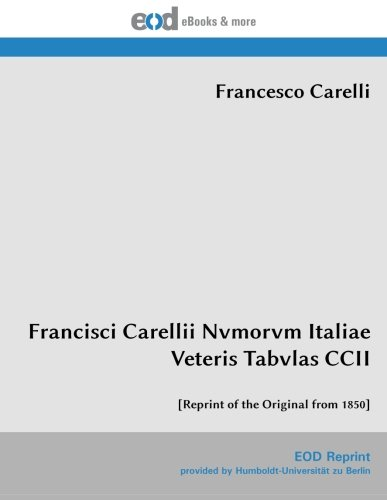 9783226012286: Francisci Carellii Nvmorvm Italiae Veteris Tabvlas CCII: [Reprint of the Original from 1850] (Ancient Greek Edition)