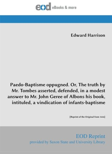 9783226016000: Paedo-Baptisme oppugned. Or, The truth by Mr. Tombes asserted, defended, in a modest answer to Mr. John Geree of Albons his book, intituled, a ... [Reprint of the Original from 1646]