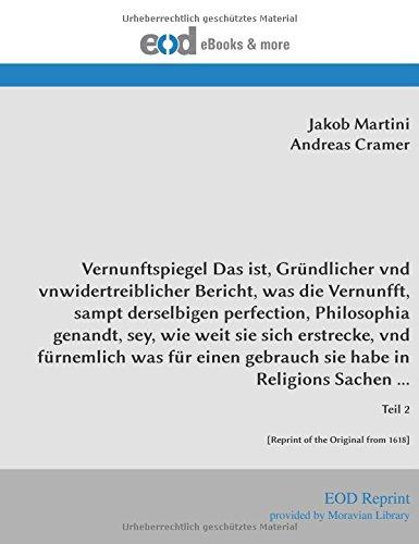 9783226016079: Vernunftspiegel Das ist, Gründlicher vnd vnwidertreiblicher Bericht, was die Vernunfft, sampt derselbigen perfection, Philosophia genandt, sey, wie ... Teil 2 [Reprint of the Original from 1618]