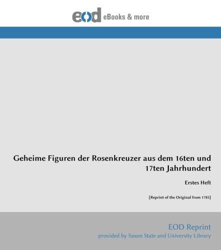 9783226016680: Geheime Figuren der Rosenkreuzer aus dem 16ten und 17ten Jahrhundert: Erstes Heft [Reprint of the Original from 1785] (German Edition)