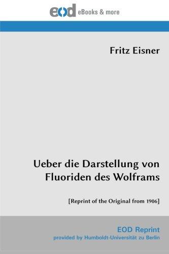9783226029109: Ueber die Darstellung von Fluoriden des Wolframs: [Reprint of the Original from 1906]
