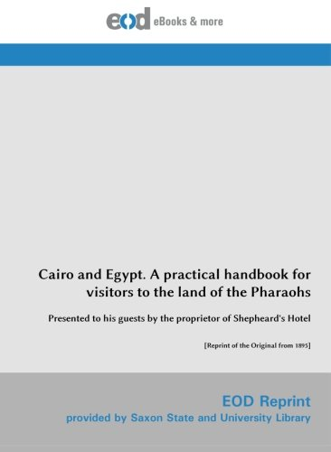 9783226029307: Cairo and Egypt. A practical handbook for visitors to the land of the Pharaohs: Presented to his guests by the proprietor of Shepheard's Hotel [Reprint of the Original from 1895]