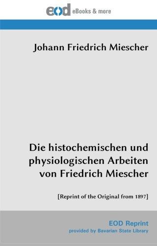 Die histochemischen und physiologischen Arbeiten von Friedrich: Johann Friedrich Miescher