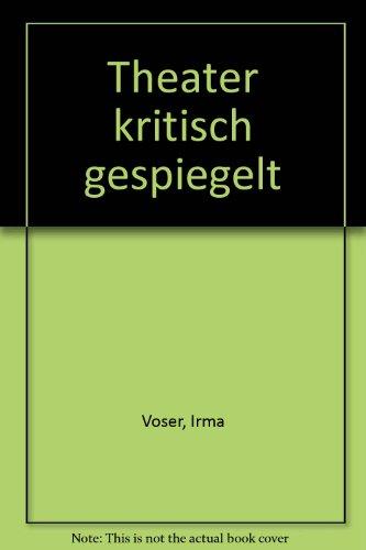 Theater Kritisch Gespiegelt : Mit Einem Nachwort Von Werner Weber: Voser, Irma