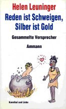 9783250102090: Reden ist Schweigen, Silber ist Gold. Gesammelte Versprecher