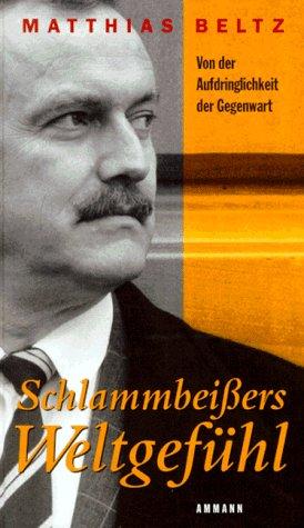 9783250102762: Schlammbeißers Weltgefühl. Von der Aufdringlichkeit der Gegenwart.