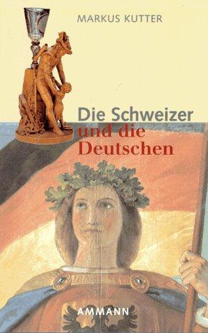 9783250102793: Die Schweizer und die Deutschen: Es hätte auch ganz anders kommen können...