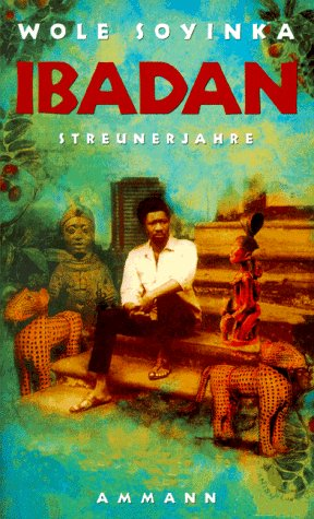 Ibadan, Streunerjahre. 1946-1965. Erinnerungen. (3250103152) by Wole Soyinka
