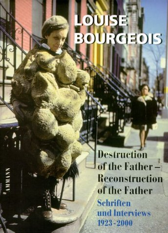 Destruction of the Father, Reconstruction of the Father. Schriften und Interviews. 1923-2000. (9783250104308) by Louise Bourgeois; Marie-Laure Bernadac; Hans-Ulrich Obrist