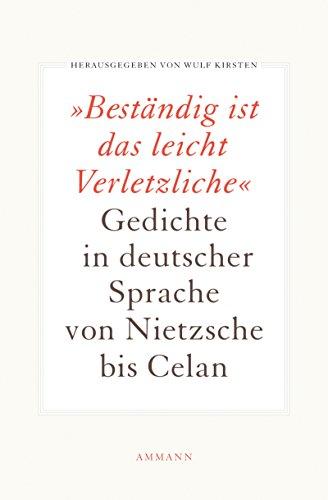 Besta?ndig Ist Das Leicht Verletzliche: Gedichte In Deutscher Sprache Von Nietzsche Bis Celan
