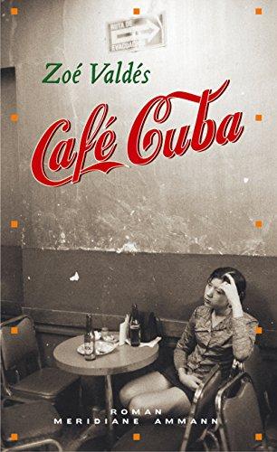 9783250600664: Cafe Cuba. Eine turbulente und leidenschaftliche Irrfahrt des Herzens;