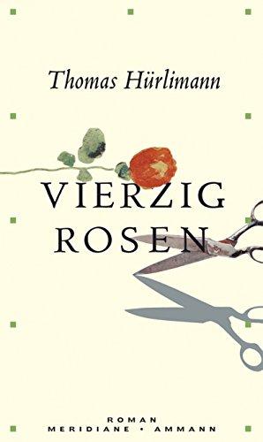 Vierzig Rosen. Roman - signiert - Hürlimann, Thomas
