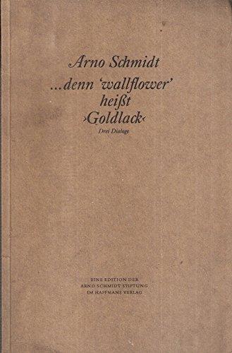 denn wallflower heisst Goldlack: Drei Dialoge: Schmidt, Arno
