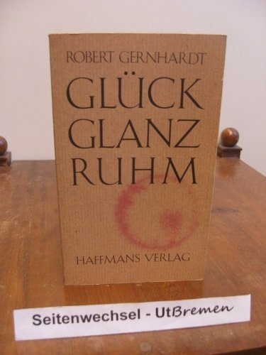 9783251000647: Gl�ck Glanz Ruhm. Erz�hlung, Betrachtung, Bericht