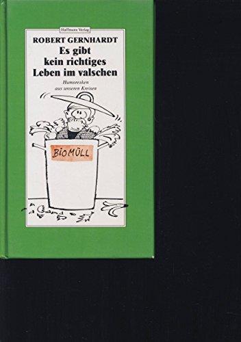 Es gibt kein richtiges Leben im valschen. Humoresken aus unseren Kreisen.: Gernhardt, Robert