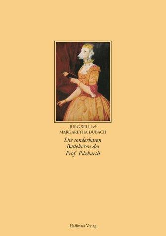 Die sonderbaren Badekuren von Prof. Pilzbarth. [Begleitbuch zu den Ausstellungen von Margaretha ...