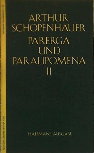 Parerga und Paralipomena II (= Werke in: Schopenhauer, Arthur