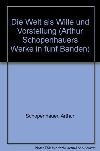Die Welt als Wille und Vorstellung (Arthur Schopenhauers Werke in funf Banden) (German Edition) (3251200410) by Arthur Schopenhauer