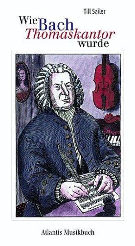 Wie Bach Thomaskantor wurde ud andere Geschichten: Till Sailer