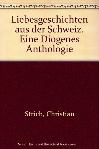 Liebesgeschichten aus der Schweiz. Eine Diogenes Anthologie: Strich, Christian