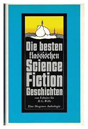 9783257009750: Die besten klassischen Science-Fiction - Geschichten. Eine Diogenes- Anthologie