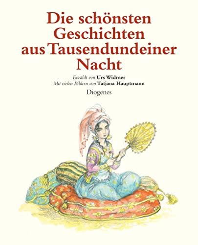 Die schönsten Geschichten aus Tausendundeiner Nacht: Widmer, Urs, Hauptmann,