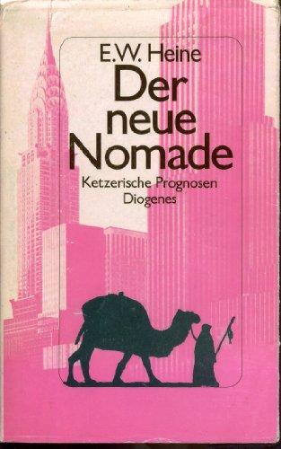 Der neue Nomade: Ketzerische Prognosen: Heine, E. W