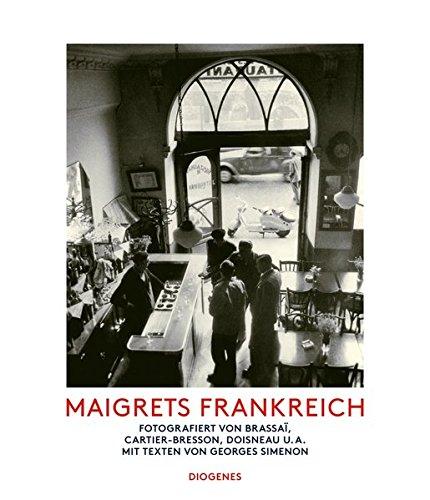 Maigrets Frankreich: Fotografiert von Brassai, Cartier-Bresson, Doisneau u.a. Mit Texten von ...