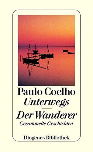 Unterwegs. Der Wanderer. - Coelho, Paulo und Maralde Meyer-Minnemann