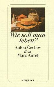 9783257061581: Wie soll man leben?: Anton Cechov liest Marc Aurel (German Edition)