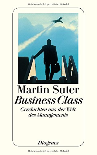 9783257062571: Business Class. Geschichten aus der Welt des Managements.