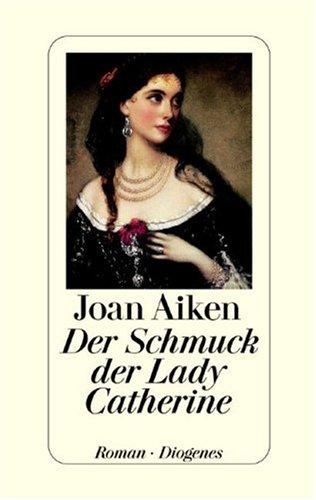 Der Schmuck der Lady Catherine. (9783257062830) by Aiken, Joan