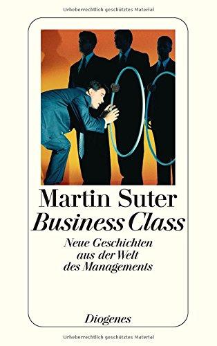 Business Class. Neue Geschichten aus der Welt des Managements . - signiert: Suter, Martin