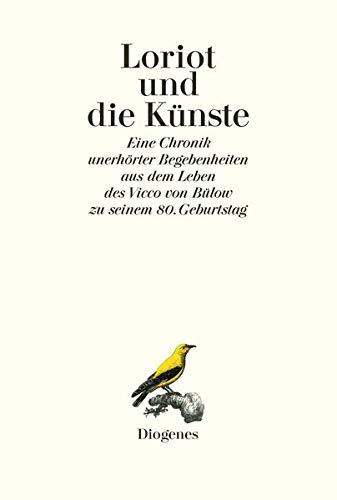 Loriot und die Künste Eine Chronik unerhörter: Loriot; Hrsg. v.