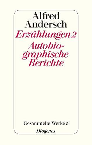 Erzählungen 2 / Autobiographische Berichte: Alfred Andersch