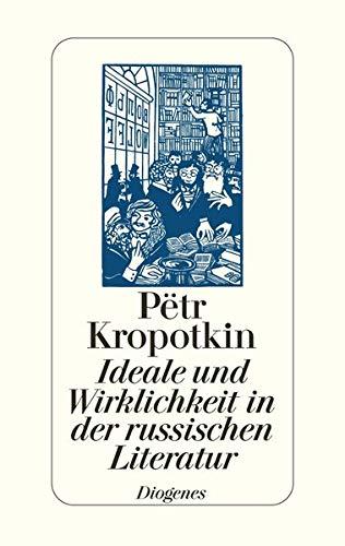 Ideale und Wirklichkeit in der russischen Literatur: Kropotkin, Peter A.