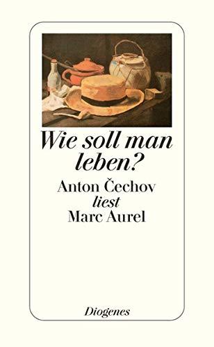 9783257063820: Wie soll man leben?: Anton Cechov (Tschechow) liest Marc Aurel