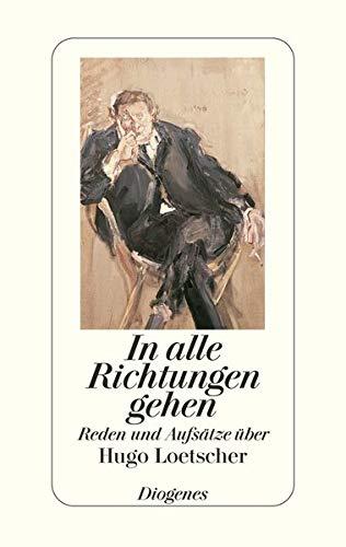 9783257064667: In alle Richtungen gehen - Reden und Aufsätze über Hugo Loetscher.